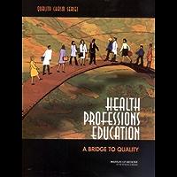 Health Professions Education: A Bridge to Quality (Quality Chasm Series)