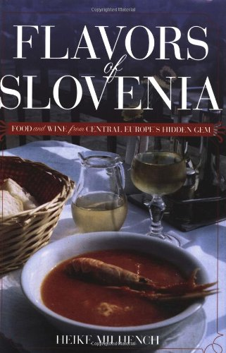 Flavors of Slovenia: Food And Wine from Central Europe's Hidden Gem (Hippocrene Cookbook Library)