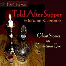 Told After Supper: Ghost Stories on Christmas Eve Audiobook by Jerome K. Jerome Narrated by Roy Macready