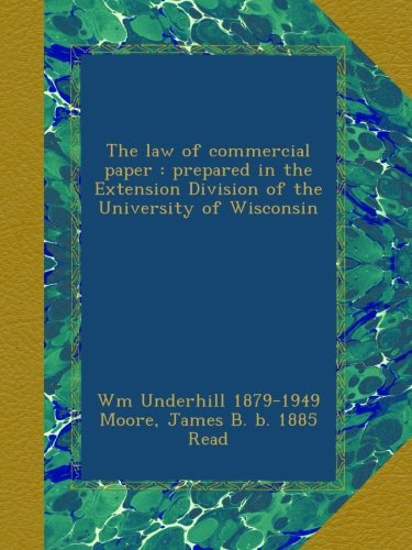 The law of commercial paper : prepared in the Extension Division of the University of Wisconsin ebook