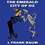 The Emerald City of Oz: Wizard of Oz, Book 6, Special Annotated Edition | L Frank Baum