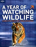 A Year of Watching Wildlife, Lonely Planet Staff and David Lukas, 1741792797