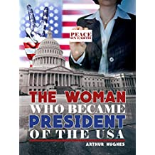 THE WOMAN WHO BECAME PRESIDENT OF THE USA: Peace on earth
