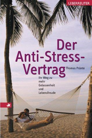 Der Anti-Stress-Vertrag: Ihr Weg zu mehr Gelassenheit und Lebensfreude