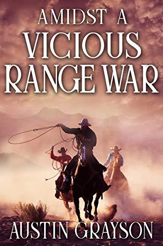 Amidst a Vicious Range War: A Historical Western Adventure Book by [Grayson, Austin]
