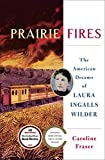 : Prairie Fires: The American Dreams of Laura Ingalls Wilder