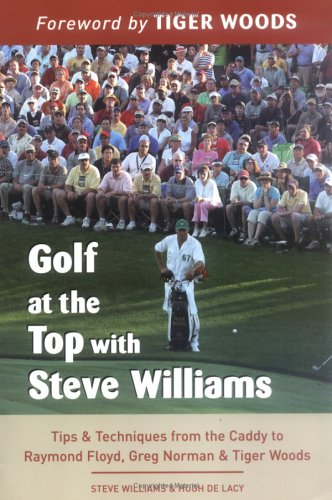 Golf at the Top with Steve Williams: Tips and Techniques from the Caddy to Raymond Floyd, Greg Norman, and Tiger - Field Az Williams