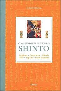 Shinto : Origines, croyances, rituels, fêtes, esprits, lieux du sacré par C. Scott Littleton