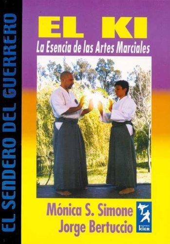 KI.ESENCIA DE LAS ARTES (El Sendero Del Guerrero) por Monica S. Simone,Editorial Kier,Graciela Goldsmidt