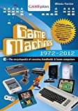 Game Machines 1972-2012: The encyclopedia of consoles, handhelds and home computers