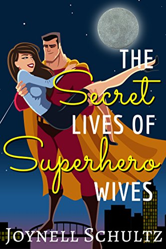 The Secret Lives of Superhero Wives by [Schultz, Joynell]