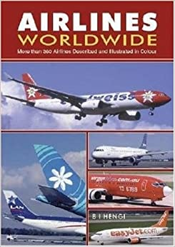 Airlines Worldwide: Over 360 Airlines Described and Illustrated in Color