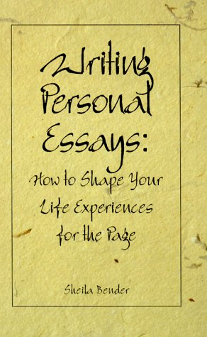 (Writing Personal Essays: How to Shape Your Life Experiences for the Page)