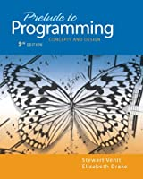 Prelude to Programming: Concepts and Design (5th Edition) (Pearson Custom Computer Science)