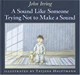 A Sound Like Someone Trying Not to Make a Sound, John Irving, 0385909101