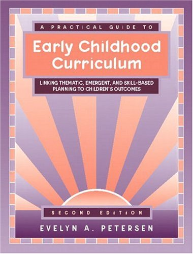 A Practical Guide to Early Childhood Curriculum: Linking Thematic, Emergent, and Skill-Based Planning to Children's Outcomes (2nd Edition)