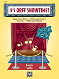It's Orff Showtime!: Songs, Dances, Chants, and Orff Accompaniments for Elementary and Middle School Students