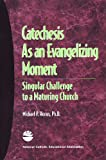 Catechesis as an Evangelizing Moment, Michael P. Horan, 1558332391
