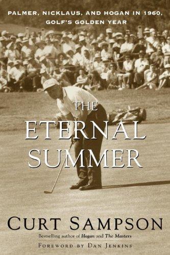 The Eternal Summer: Palmer, Nicklaus, and Hogan in 1960, Golf's Golden Year ()