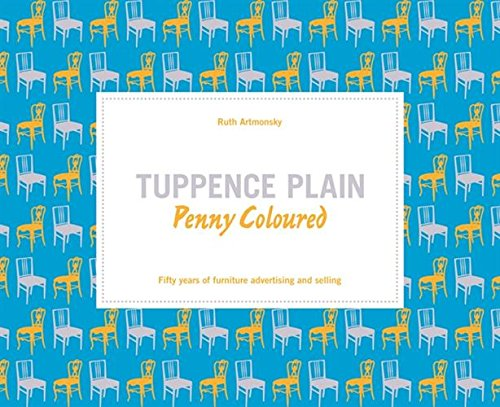 Tuppence plain:penny coloured : fifty years of furniture advertising and selling