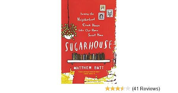 Sugarhouse: Turning The Neighborhood Crack House Into Our Home Sweet Home:  Matthew Batt: 9780547634531: Amazon.com: Books