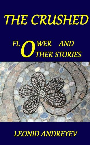 The Crushed Flower and Other Stories by Leonid Nikolayevich Andreyev (Annotated)