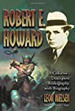 Robert E. Howard: A Collector's Descriptive Bibliography of American and British Hardcover, Paperback, Magazine, Special and Amateur Editions, with a Biography