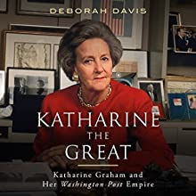 Katharine the Great: Katharine Graham and Her Washington Post Empire Audiobook by Deborah Davis Narrated by January LaVoy