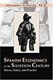 Spanish Economics in the Sixteenth Century, Alexander Gallardo, 0595260365
