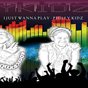 I Just Wanna Play - Philly Kidz