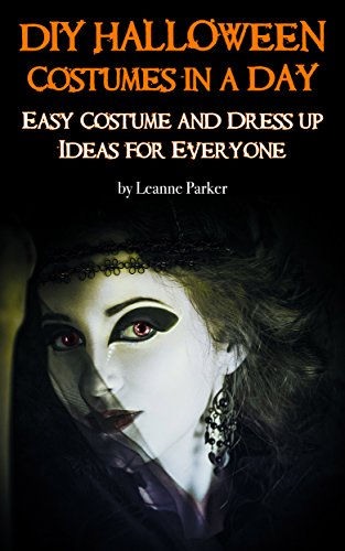 Halloween Costume Ideas Easy And Quick (DIY Halloween Costumes in a Day: Easy Costume and Dress-up Ideas for Everyone)