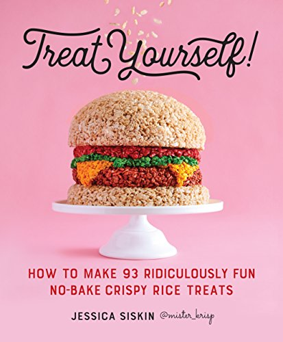 Treat Yourself!: How to Make 93 Ridiculously Fun No-Bake Crispy Rice Treats (No Bake Snacks For Kids To Make)