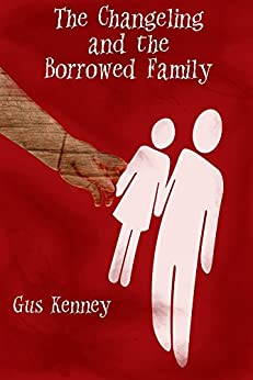 The Changeling and The Borrowed Family (The Complications of Being Lucy Book 2) by [Kenney, GuS]