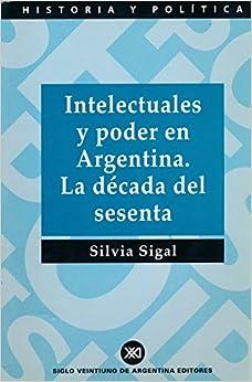 Book Intelectuales y Poder En Argentina - La Decada del Sesenta Colección Historia y política