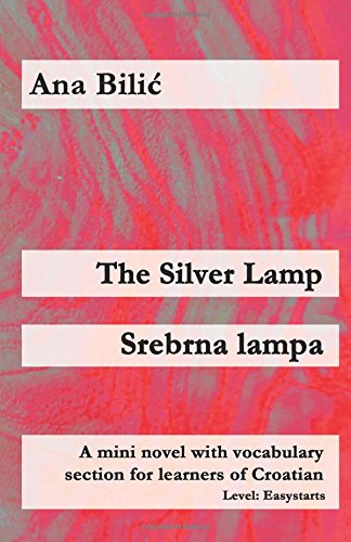 Srebrna lampa A mini novel with vocabulary section for learners of Croatian The Silver Lamp