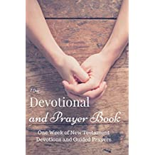 The Bible: Daily Devotional and Prayer Book to Deepen Your Faith: 7 daily guided devotions and prayers based on the New Testament - The Bible NIV : 7 Days  (Daily Devotionals And Prayer Books 2)