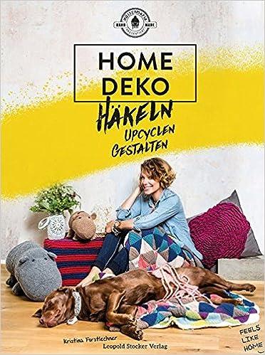 HOME-DEKO: Häkeln, Upcyclen, Gestalten: Amazon.de: Kristina ...