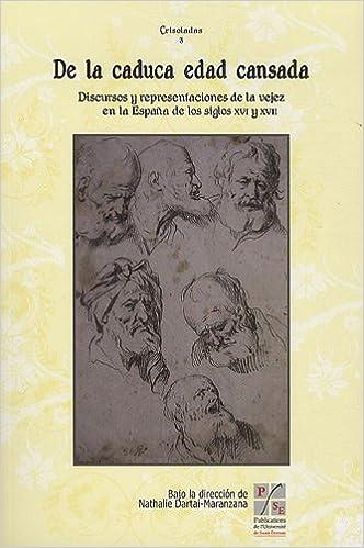 De la caduca Edad cansada : Discursos y representaciones de la vejez en la España de los siglos XVI y XVII Crisoladas: Amazon.es: Dartai-Maranzana, Nathalie: Libros