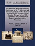 Southeastern Brewing Company, Petitioner, V. W. P. Blackwell, As Secretary of State for the State of South Carolina, and Old South Brewing Company, In, John A. Sibley and Paul B. EATON, 1270275828