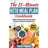 Keto Meal Plan: The 15 Minute Keto Meal Plan: Simple, Quick & Delicious Ketogenic Recipes To Maximize Weight Loss