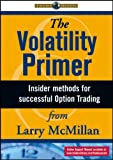 The Volatility Primer : Insider Methods for Successful Option Trading, Lawrence G. McMillan, 1592801390