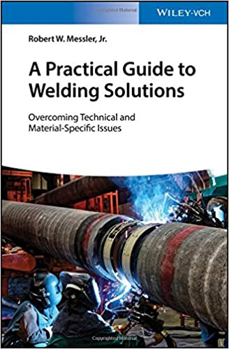 Overcoming Technical and Material-Specific Issues A Practical Guide to Welding Solutions