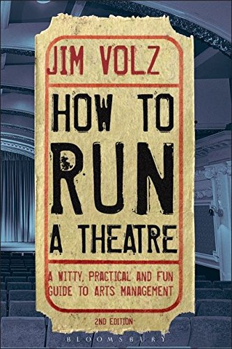 How to Run a Theater: Creating, Leading and Managing Professional Theatre from Bloomsbury USA Academic