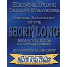 Hedge Fund Trading Strategies Detailed Explanation Of The Short Long Derivatives Hedge: An Aggressive Strategy