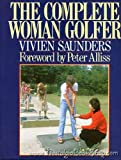 The Complete Woman Golfer, Vivien Saunders, 0091727960