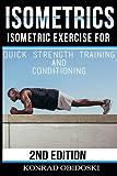 Isometrics: Isometric Exercise for Quick Strength Training and Conditioning (Isometrics, bodyweight training, strength training, conditioning, ripped, six-pack) (Volume 1)