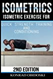 Isometrics: Isometric Exercise for Quick Strength Training and Conditioning (Isometrics, bodyweight training, strength training, conditioning, ripped, six-pack) (Volume 1)