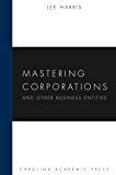 Mastering Corporations and Other Business Entities (Carolina Academic Press Mastering Series)