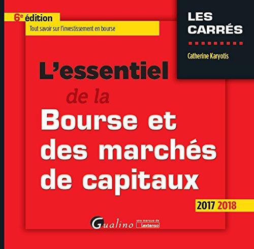 L'essentiel de la Bourse et des marchés de capitaux Broché – 27 juin 2017 Catherine Karyotis Gualino Editeur 2297066163 Économie