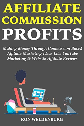 Affiliate Commission Profits: Making Money Through Commission Based Affiliate Marketing Ideas Like YouTube Marketing & Website Affiliate Reviews